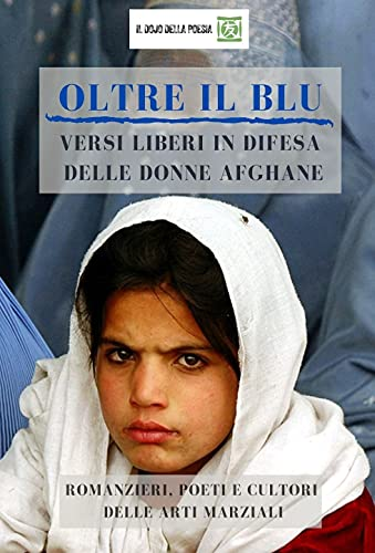 OLTRE IL BLU: VERSI LIBERI IN DIFESA DELLE DONNE AFGHANE (Italian Edition)