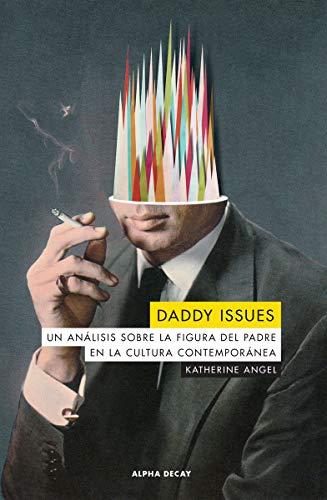 Daddy issues: Un análisis sobre la figura del padre en la cultura contemporánea: 133 (ALPHA DECAY)
