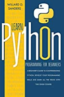 Learn Python Programming for Beginners: a beginner's guide comprehending python. Develop your programming skills and learn all the tricks with this crash course.