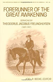Forerunner of the Great Awakening: Sermons by Theodorus Jacobus Frelinghuysen (1691-1747) (Historical Series of the Reformed Church in America)