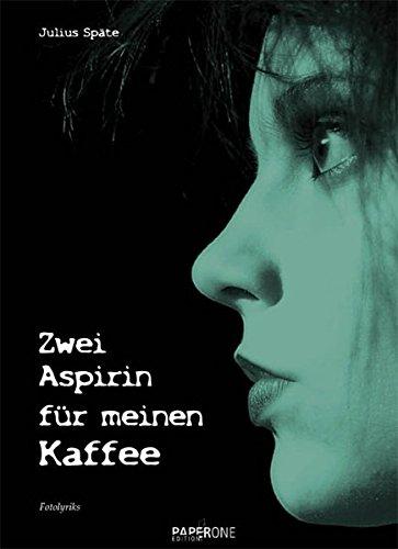 Zwei Aspirin für meinen Kaffee: Fotolyriks