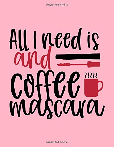 All I Need Is Coffee And Mascara Design: Makeup Chart Practice Paper, Perfect Makeup Artist Face...