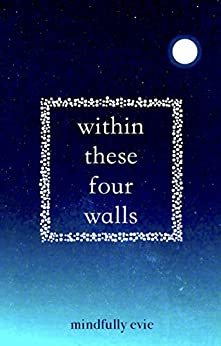 Within These Four Walls by [Mindfully Evie]