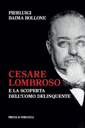 Cesare Lombroso e la scoperta delluomo delinquente