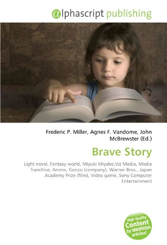 Brave Story: Light novel, Fantasy world, Miyuki Miyabe,Viz Media, Media franchise, Anime, Gonzo (company), Warner Bros., Japan Academy Prize (film),...