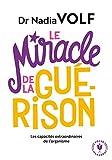 Le miracle de la guérison - Les capacités extraordinaires de l'organisme