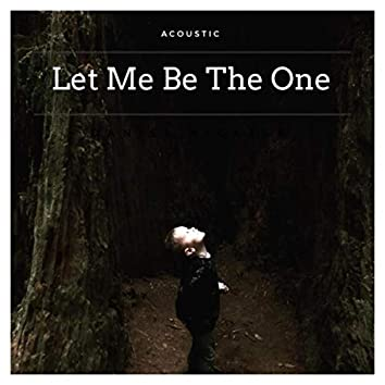 Let Me Be the One (Acoustic)