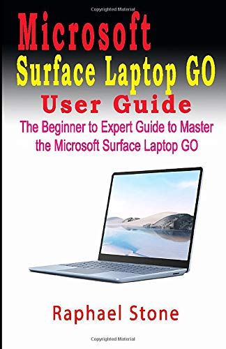 Microsoft Surface Laptop Go User Guide: The Beginner to Expert Guide to Master the Microsoft Surface Laptop GO