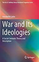 War and Its Ideologies: A Social-Semiotic Theory and Description (The M.A.K. Halliday Library Functional Linguistics Series)