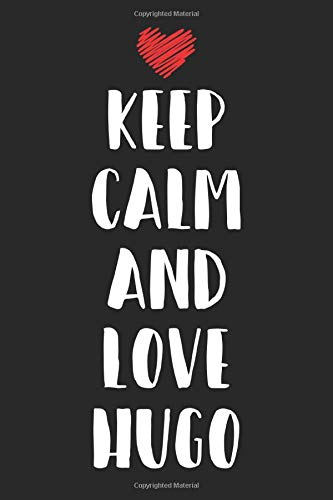 Keep Calm And Love Hugo: Keep Calm And Love First Name Funny Sayings Personalized Customized Names Gift Birthday Girl Women Mother's Day Notebook Journal
