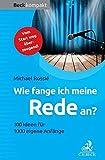 Expert Marketplace -     Michael   Rossié, CSP  - Wie fange ich meine Rede an?: 100 Ideen für 1000 eigene Anfänge (Beck kompakt)