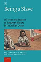 Being a Slave: Histories and Legacies of European Slavery in the Indian Ocean (Critical, Connected Histories)
