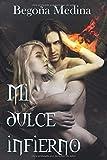 Mi dulce infierno: Novela de romance paranormal, juvenil y fantasía (A partir de 16 años mínimo)