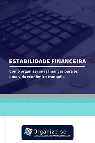 Estabilidade Financeira: Como Organizar Suas Finanças para Ter uma Vida Econômica Tranquila