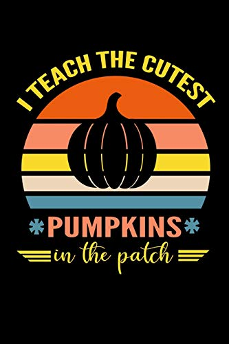 I Teach The Cutest Pumpkins in The patch: Funny Vintage Sun pumpkin Lovers Student Teacher Teaching Plan 120 Pages Lined Writing Notebook/Journal for ... Birthday New Year Teacher Appreciation gift