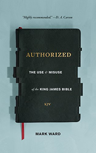 Authorized: The Use and Misuse of the King James Bible by [Mark Ward]
