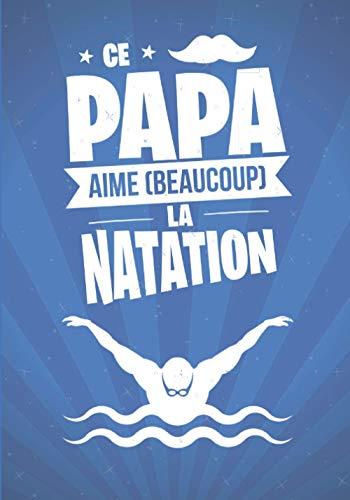 Ce Papa aime beaucoup la NATATION: cadeau original et personnalisé, cahier parfait pour prise de notes, croquis, organiser, planifier