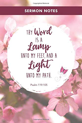 Thy Word Is a Lamp onto My Feet and a Light unto My Path: Sermon Notes Journal