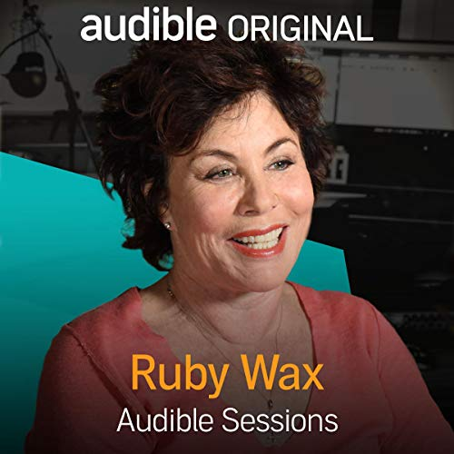 Ruby Wax     Audible Sessions: FREE Exclusive Interview              By:                                                                                                                                 Robin Morgan                               Narrated by:                                                                                                                                 Ruby Wax                      Length: 19 mins     106 ratings     Overall 4.7