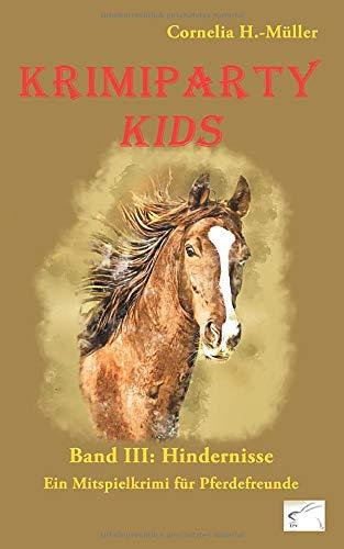 Krimiparty Kids Band 3: Hindernisse: Mitspielkrimi für Pferdefreunde