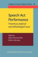 Speech Act Performance: Theoretical, Empirical and Methodological Issues (Language Learning & Language Teaching)