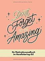 Motivationsmalbuch im Handlettering-Stil: Don´t forget to be Amazing Malbuch fuer moderne Kalligrafie & Hand Lettering Schoene Schriften zum Ausmalen und Lernen