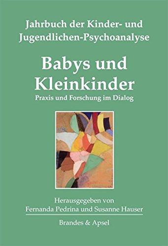 Babys und Kleinkinder: Praxis und Forschung im Dialog. Jahrbuch der Kinder- und Jugendlichen-Psychoanalyse Band 2