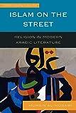 Islam on the Street: Religion in Modern Arabic Literature - Muhsin Al-Musawi