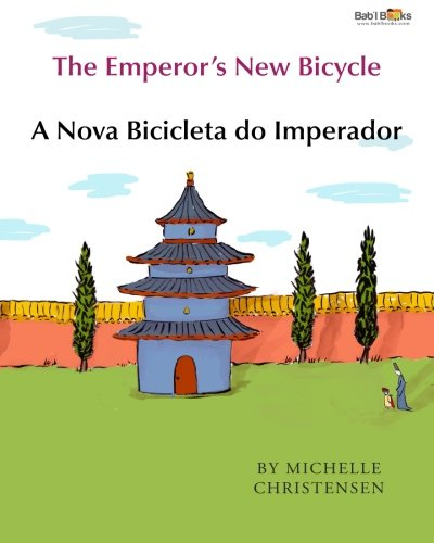 The Emperors New Bicycle: A Nova Bicicleta do Imperador : Babl Childrens Books in Portuguese and English