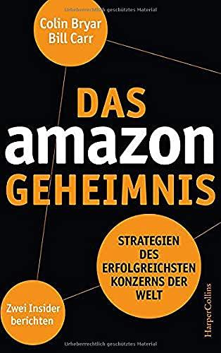 Das Amazon-Geheimnis - Strategien des erfolgreichsten Konzerns der Welt. Zwei Insider berichten: Strategien des erfolgreichsten Konzerns der Welt. Zwei Insider berichten