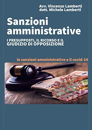 SANZIONI AMMINISTRATIVE I presupposti, il ricorso e il giudizio di opposizione (Italian Edition)