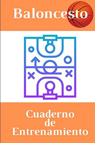 Baloncesto Cuaderno de Entrenamiento: Libro de ejercicios , Espacios para evaluar y apuntar objetivos , Páginas con cancha para tácticas y jugadas ,Regalo Perfecto para Entrenadores de Basket