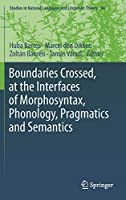 Boundaries Crossed, at the Interfaces of Morphosyntax, Phonology, Pragmatics and Semantics (Studies in Natural Language and Linguistic Theory, 94)