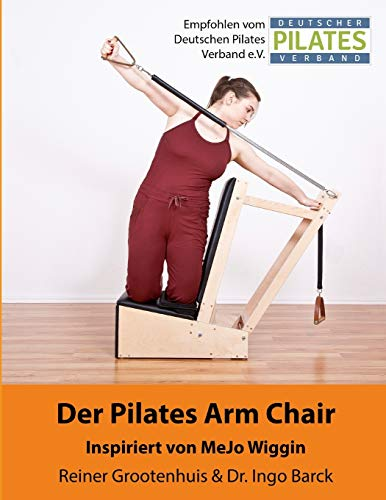 Der Pilates Arm Chair: 42 Pilates Arm Chair Übungen (Die Pilates Geräte, Band 2)