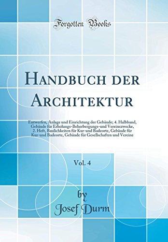 Handbuch der Architektur, Vol. 4: Entwerfen, Anlage und Einrichtung der Gebäude; 4. Halbband, Gebäude für Erholungs-Beherbergungs-und Vereinszwecke, ... für Kur-und Badeorte, Gebäude für Gesellschaf