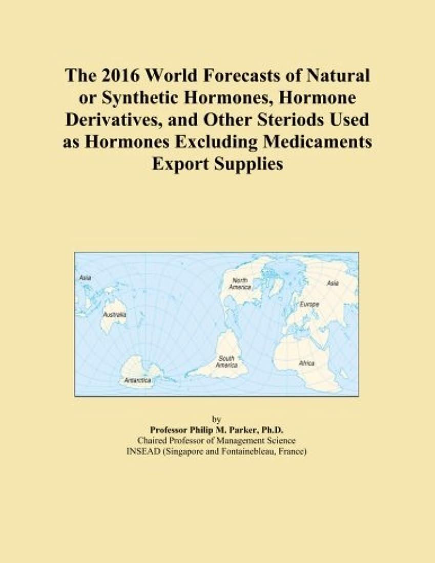下位ホップチップThe 2016 World Forecasts of Natural or Synthetic Hormones, Hormone Derivatives, and Other Steriods Used as Hormones Excluding Medicaments Export Supplies