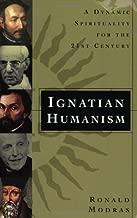 Ignatian Humanism: A Dynamic Spirituality for the Twenty-First Century