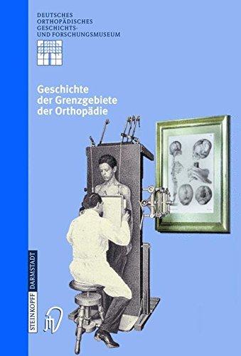 Geschichte der Grenzgebiete der Orthopädie (Deutsches Orthopädisches Geschichts- und Forschungsmuseum (Jahrbuch) 4) (German Edition)