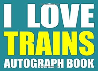 I Love Trains Autograph Book: 25 Signature Slots - Notebook for School Clubs and Social Groups