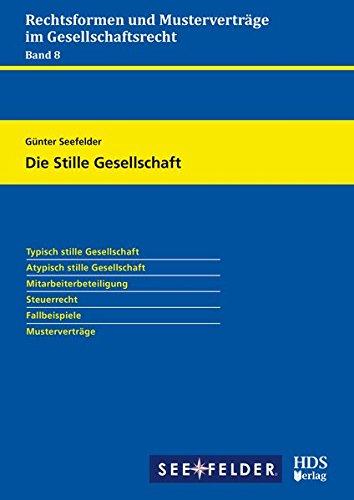 Rechtsformen und Musterverträge im Gesellschaftsrecht / Die Stille Gesellschaft: Rechtsformen und Musterverträge im Gesellschaftsrecht Band 8