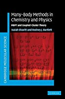 Many-Body Methods in Chemistry and Physics: MBPT and Coupled-Cluster Theory (Cambridge Molecular Science)