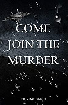 Come Join The Murder by [Holly Rae Garcia]