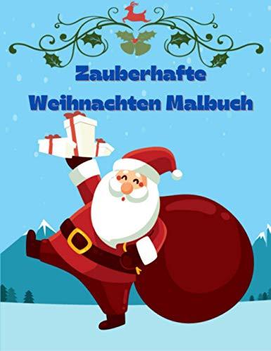 Zauberhafte Weihnachten Malbuch: Lustiges Weihnachtsgeschenk oder Geschenk für Kinder für Kleinkinder und Kinder 50 wunderschöne Seiten zum Ausmalen mit Weihnachtsmann, Rentier, Schneemann und mehr!