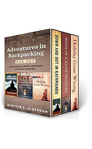 Book: Adventures in Backpacking Box Set - Down and Out in Kathmandu, Holiday Gone Wrong, Notes of a Naive Traveler by Jennifer S. Alderson
