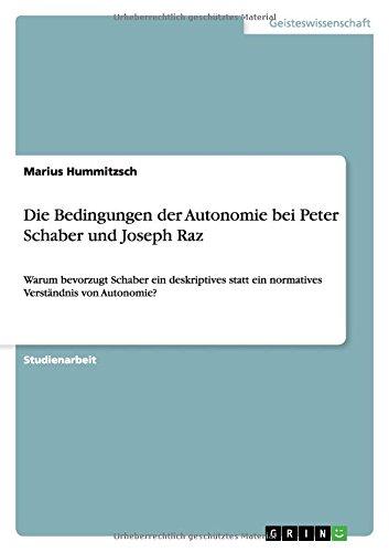 Die Bedingungen der Autonomie bei Peter Schaber und Joseph Raz: Warum bevorzugt Schaber ein deskriptives statt ein normatives Verständnis von Autonomie?