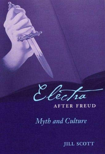 [Electra after Freud: Myth and Culture (Cornell Studies in the History of...