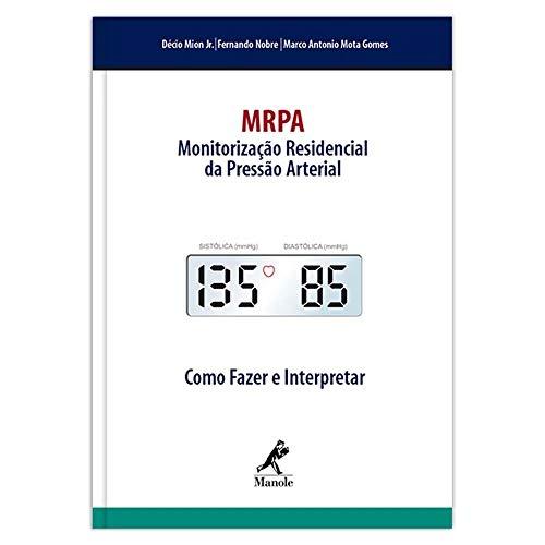 MRPA: Monitoração Residencial da Pressão Arterial: como fazer e interpretar