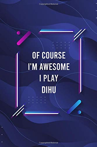 Of Course I'm Awesome I Play Dihu Blank Lined Journal for Music Lovers and Music Making: Notebook for Lyrics and Songwriting and Music Making for Musicians and Artists