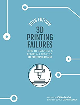 3D Printing Failures: 2019 Edition: How to Diagnose and Repair ALL Desktop 3D Printing Issues