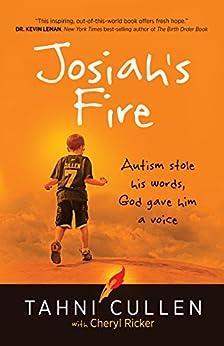 Josiah's Fire: Autism Stole His Words, God Gave Him a Voice by [Tahni Cullen, Cheryl Ricker]